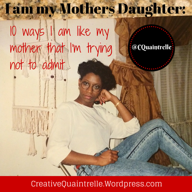 I Am My Mothers Daughter Creative Quaintrelle